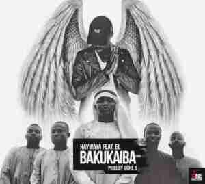 Haywaya - Bakukaiba ft. E.L (Prod. by Uche B)
